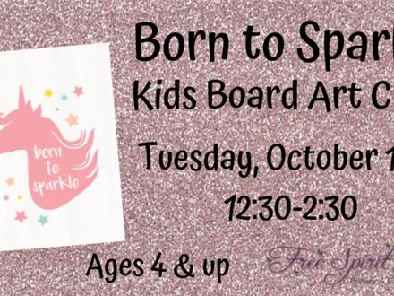 """Born to Sparkle"" Kids Board Art Class"