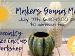 Makers Gonna Make: Specialty Glaze Cactus Workshop