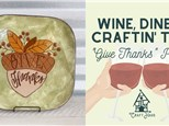 """WINE, DINE, CRAFTIN TIME: """"Give Thanks"""" Platter"""