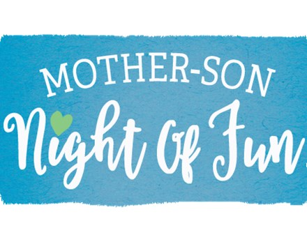 Mother Son Night of FUN Saturday, February 8th 6:00-8:00PM