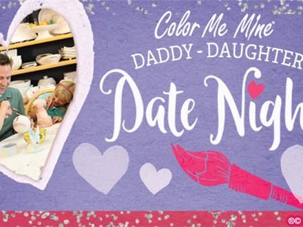 Feb 22nd • Daddy Daughter Date Night • Color Me Mine Aurora