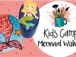 Mermaid Wishes Kids Camp - 7/17/20