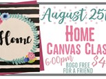 Aug. 25th Home Canvas Class
