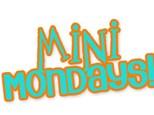 Mini Mondays