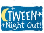 Tween Night Out - May 17th