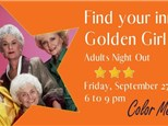 Find Your Inner Golden Girl - Adults Night Out - September 27th