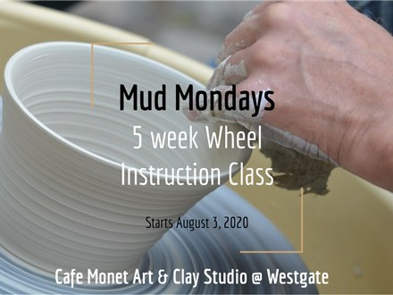 5 Week Class: Mud Mondays at Cafe Monet Clay Studio Westgate