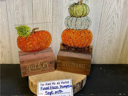 You Had Me at Merlot - Fused Glass Pumpkins - Sept 24th