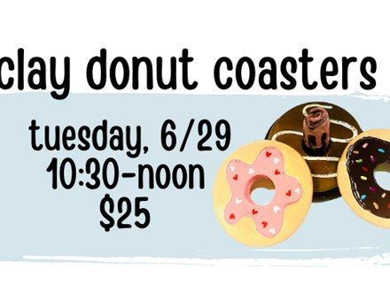 Pottery Patch Camp Tuesday, 6/29 CLAY: Donut Coaster Set