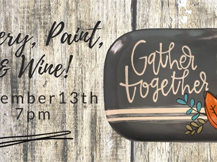 Pottery, Paint, & Wine...Gather Together Event 11/13
