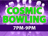 Cosmic Bowling Fri & Sat 7-9 PM