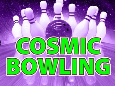 Cosmic Bowling Fri & Sat 7-9 PM