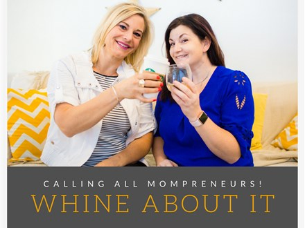 WHINE About It! Calling All Mompreneurs! w/ Dr. Erin (DEC 15th)