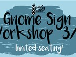GNOME Sign Workshop 3/8 @ The Pottery Patch