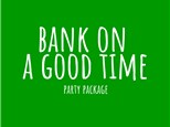 Bank on a Good Time - Party Package