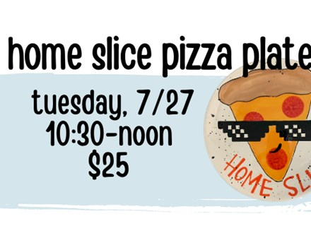 Pottery Patch Camp Tuesday, 7/27 POTTERY: Home Slice Pizza Plate