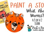 Paint a Story - What About Worms - 4/1, 4/2