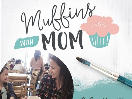 Mothers Day  Muffins With Mom- May 13th 12pm. - 530 pm.
