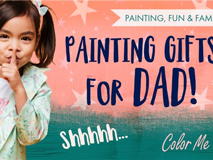 Shhhh! Painting Gifts for Dad - June 2