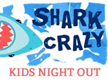 Kids Night Out - Shark Crazy - July 19