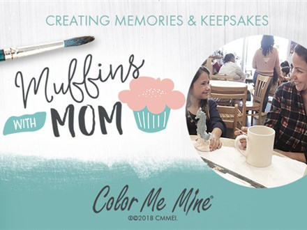 May 12th • Mother's Day Muffins with Mom • Color Me Mine Aurora
