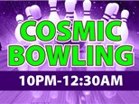 Cosmic Bowl - Fri & Sat 10PM - 12:30AM