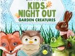 Garden Creatures - KNO -  MAY 14th